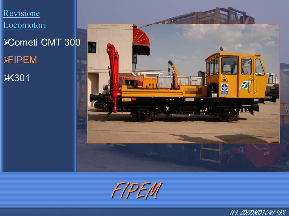 Revisione Locomotori  Cometi CMT 300  FIPEM  K301 FIPEM IPE LOCOMOTORI SRL