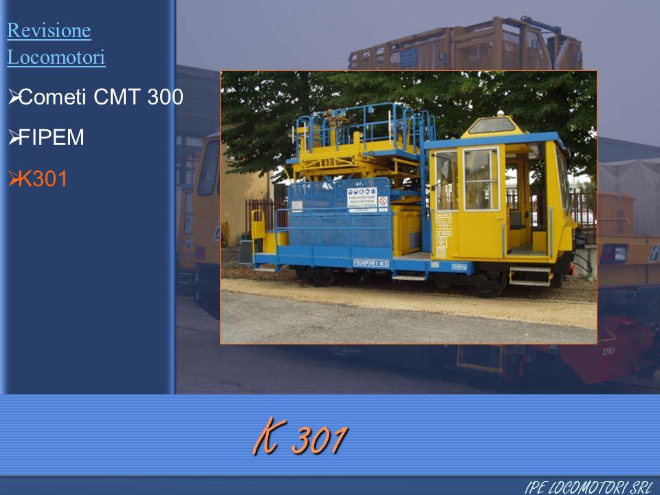 Revisione Locomotori  Cometi CMT 300  FIPEM  K301 K 301 IPE LOCOMOTORI SRL
