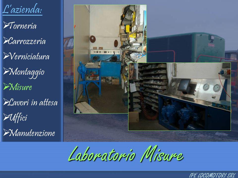 L'azienda:  Torneria  Carrozzeria  Verniciatura  Montaggio  Misure  Lavori in attesa  Uffici  Manutenzione Laboratorio Misure IPE LOCOMOTORI S