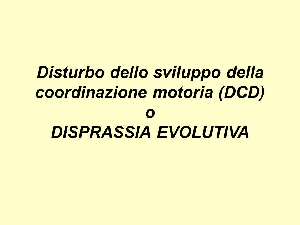 Disturbo dello sviluppo della coordinazione motoria (DCD) o DISPRASSIA EVOLUTIVA