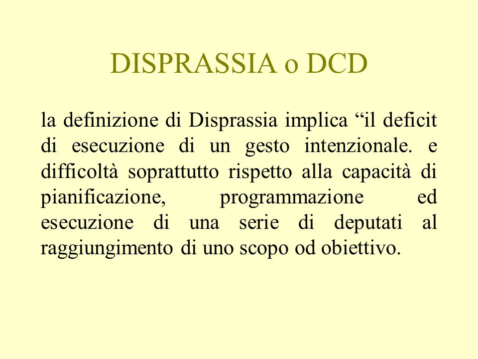 DISPRASSIA o DCD la definizione di Disprassia implica il deficit di esecuzione di un gesto intenzionale.