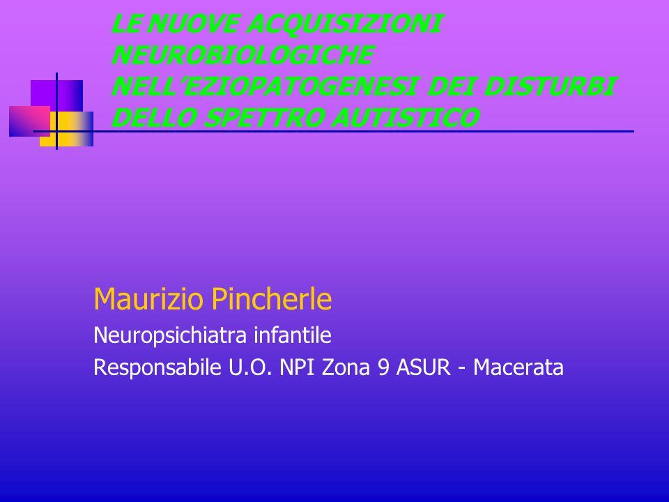 Maurizio Pincherle Neuropsichiatra infantile Responsabile U.O. NPI Zona 9 ASUR - Macerata LE NUOVE ACQUISIZIONI NEUROBIOLOGICHE NELL'EZIOPATOGENESI DE