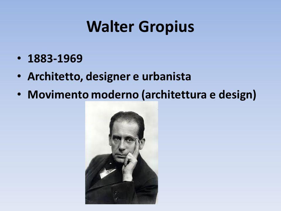 Walter Gropius 1883-1969 Architetto, designer e urbanista Movimento moderno (architettura e design)