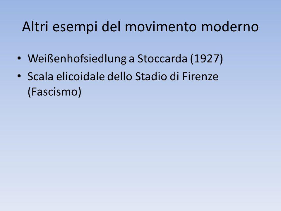 Altri esempi del movimento moderno Weißenhofsiedlung a Stoccarda (1927) Scala elicoidale dello Stadio di Firenze (Fascismo)