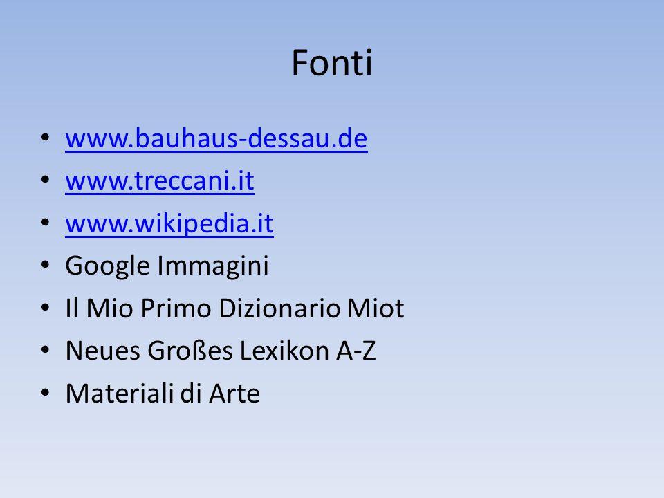 Fonti www.bauhaus-dessau.de www.treccani.it www.wikipedia.it Google Immagini Il Mio Primo Dizionario Miot Neues Großes Lexikon A-Z Materiali di Arte