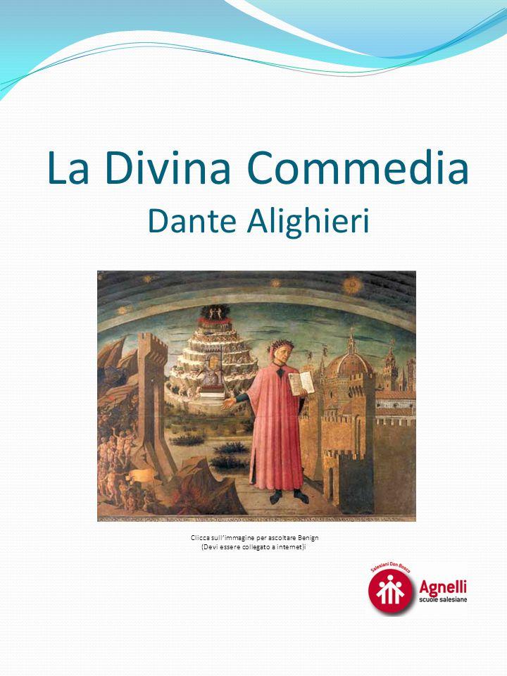 La Divina Commedia Dante Alighieri Clicca sull'immagine per ascoltare Benign (Devi essere collegato a internet)i
