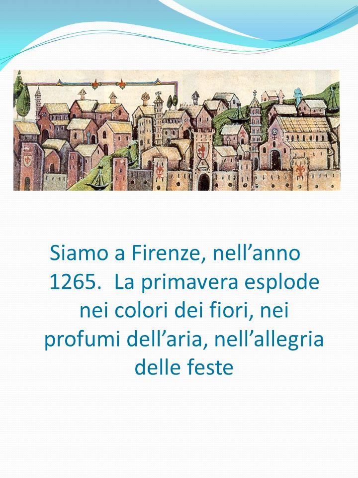 Siamo a Firenze, nell'anno 1265. La primavera esplode nei colori dei fiori, nei profumi dell'aria, nell'allegria delle feste