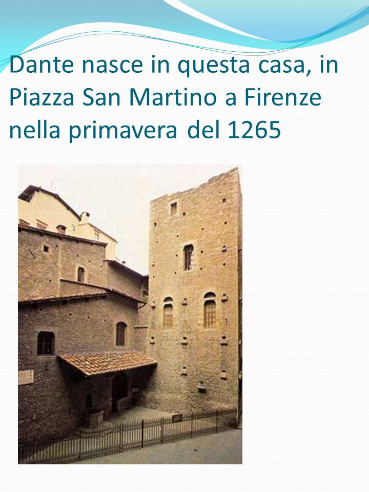 Dante nasce in questa casa, in Piazza San Martino a Firenze nella primavera del 1265