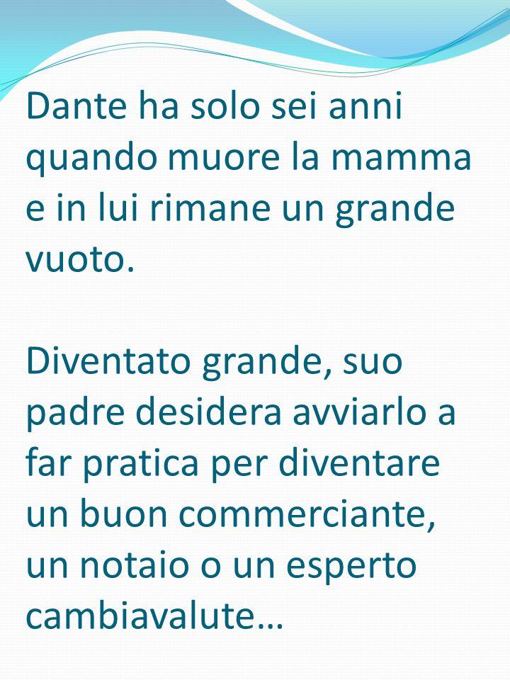 Dante ha solo sei anni quando muore la mamma e in lui rimane un grande vuoto. Diventato grande, suo padre desidera avviarlo a far pratica per diventar