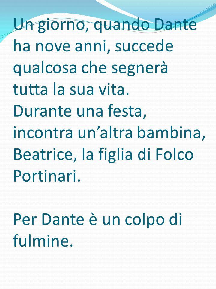 Un giorno, quando Dante ha nove anni, succede qualcosa che segnerà tutta la sua vita. Durante una festa, incontra un'altra bambina, Beatrice, la figli