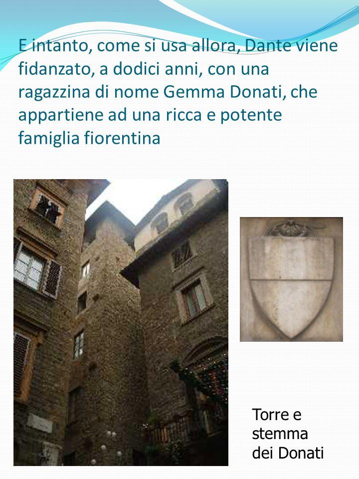 E intanto, come si usa allora, Dante viene fidanzato, a dodici anni, con una ragazzina di nome Gemma Donati, che appartiene ad una ricca e potente fam