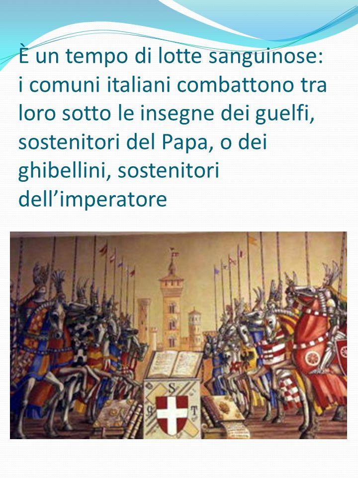 È un tempo di lotte sanguinose: i comuni italiani combattono tra loro sotto le insegne dei guelfi, sostenitori del Papa, o dei ghibellini, sostenitori