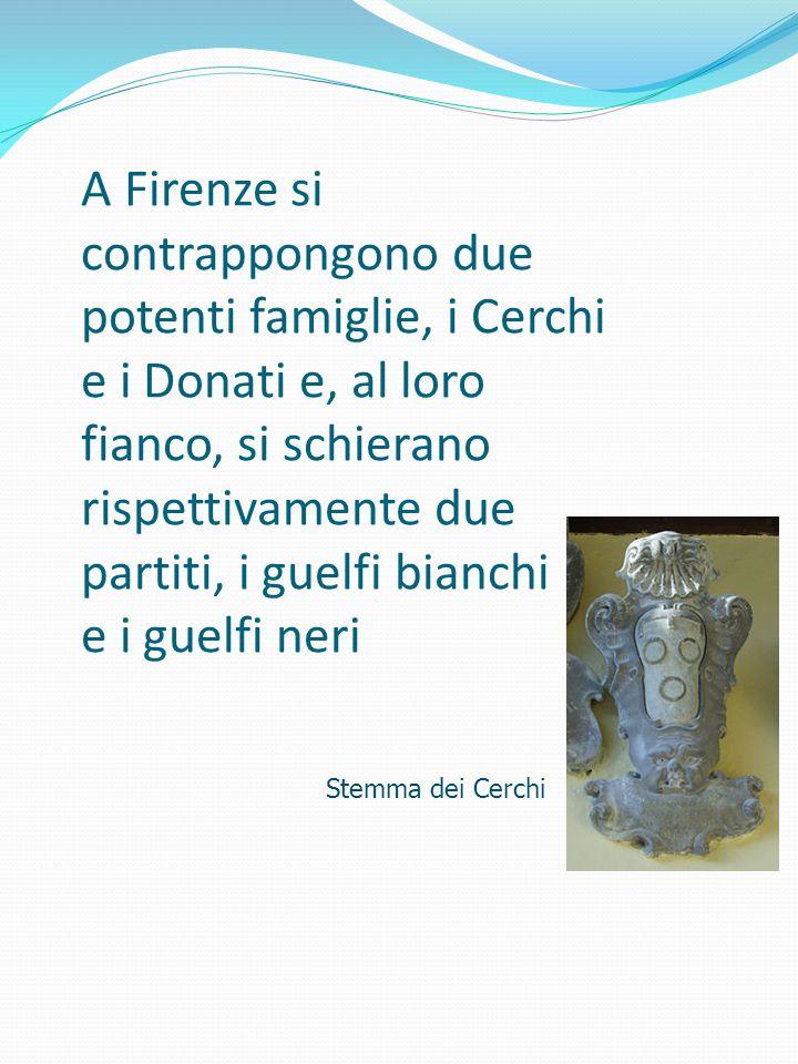 A Firenze si contrappongono due potenti famiglie, i Cerchi e i Donati e, al loro fianco, si schierano rispettivamente due partiti, i guelfi bianchi e