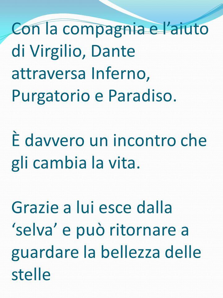 Con la compagnia e l'aiuto di Virgilio, Dante attraversa Inferno, Purgatorio e Paradiso. È davvero un incontro che gli cambia la vita. Grazie a lui es