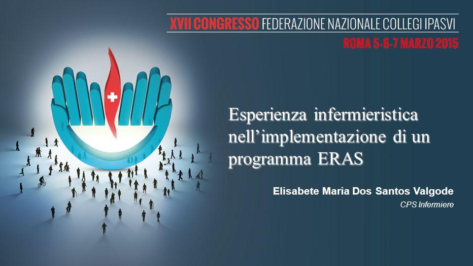 Esperienza infermieristica nell'implementazione di un programma ERAS Elisabete Maria Dos Santos Valgode CPS Infermiere