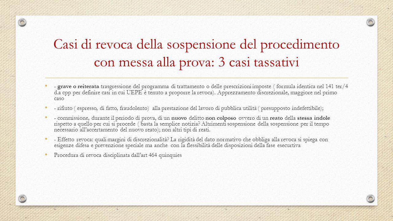 Casi di revoca della sospensione del procedimento con messa alla prova: 3 casi tassativi - grave o reiterata trasgressione del programma di trattament