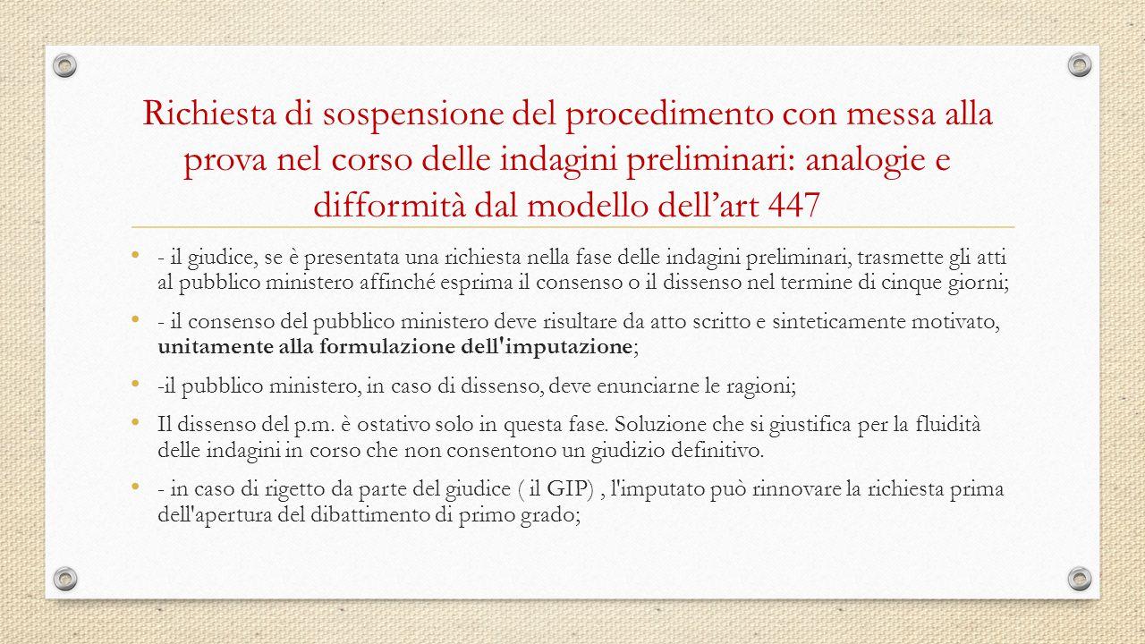 Richiesta di sospensione del procedimento con messa alla prova nel corso delle indagini preliminari: analogie e difformità dal modello dell'art 447 -
