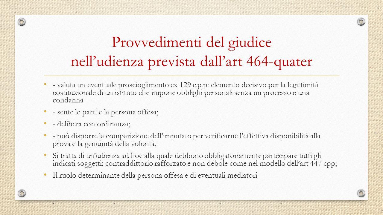 Provvedimenti del giudice nell'udienza prevista dall'art 464-quater - valuta un eventuale proscioglimento ex 129 c.p.p: elemento decisivo per la legit