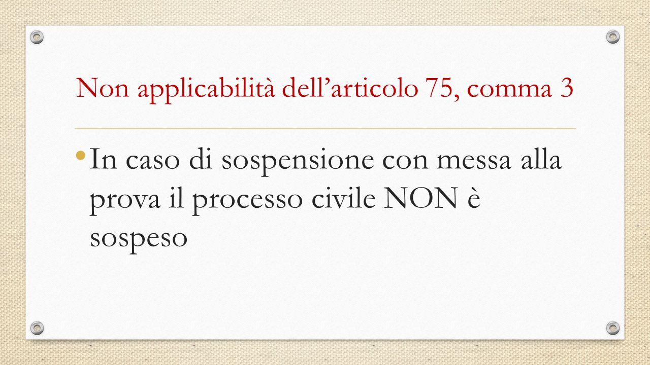 Non applicabilità dell'articolo 75, comma 3 In caso di sospensione con messa alla prova il processo civile NON è sospeso