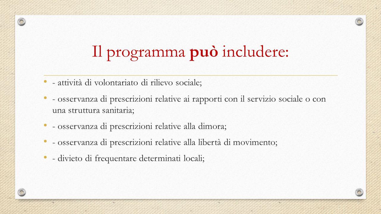Il programma può includere: - attività di volontariato di rilievo sociale; - osservanza di prescrizioni relative ai rapporti con il servizio sociale o