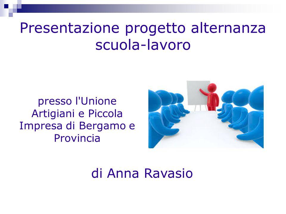 Presentazione progetto alternanza scuola-lavoro di Anna Ravasio presso l Unione Artigiani e Piccola Impresa di Bergamo e Provincia