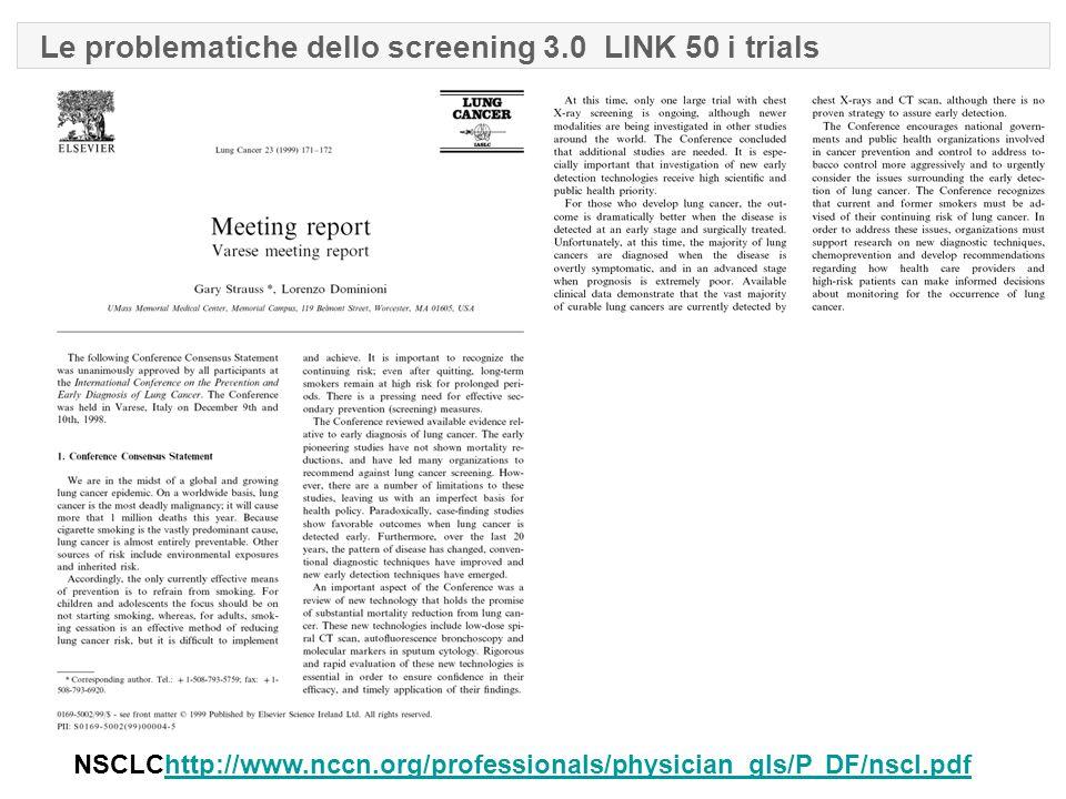 Le problematiche dello screening 3.0 LINK 50 i trials NSCLChttp://www.nccn.org/professionals/physician_gls/P DF/nscl.pdfhttp://www.nccn.org/professionals/physician_gls/P DF/nscl.pdf
