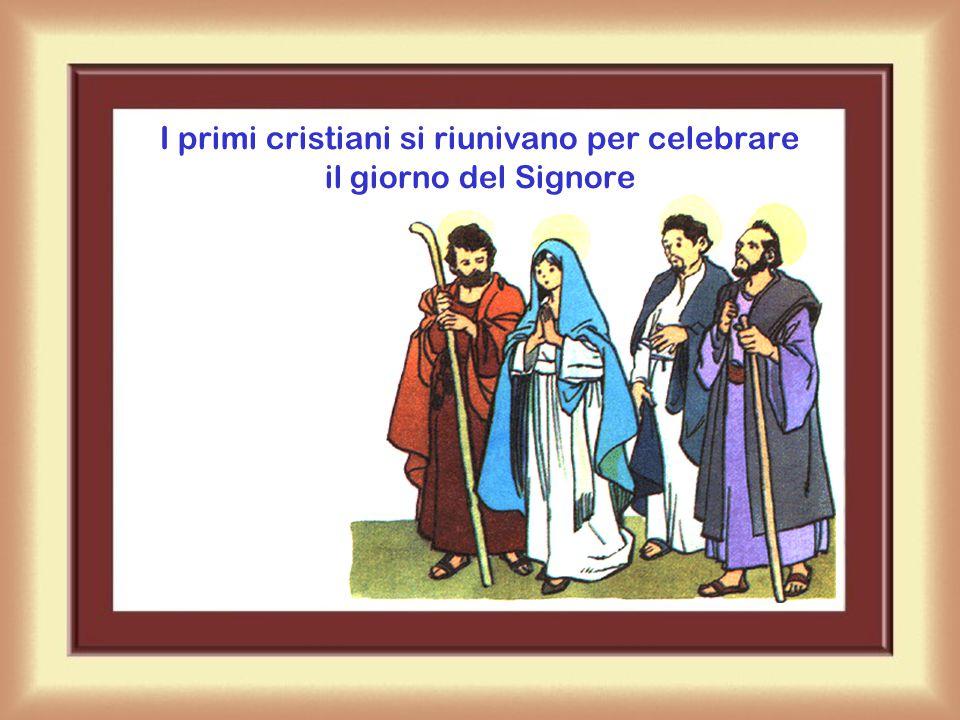 I primi cristiani si riunivano per celebrare il giorno del Signore
