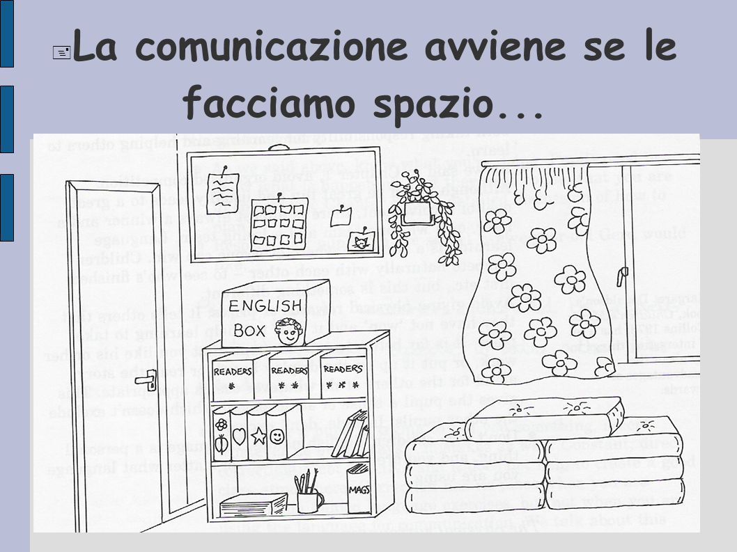  La comunicazione avviene se le facciamo spazio...