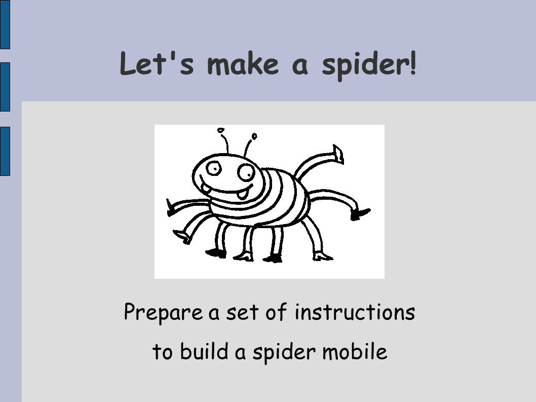 Let s make a spider! Prepare a set of instructions to build a spider mobile
