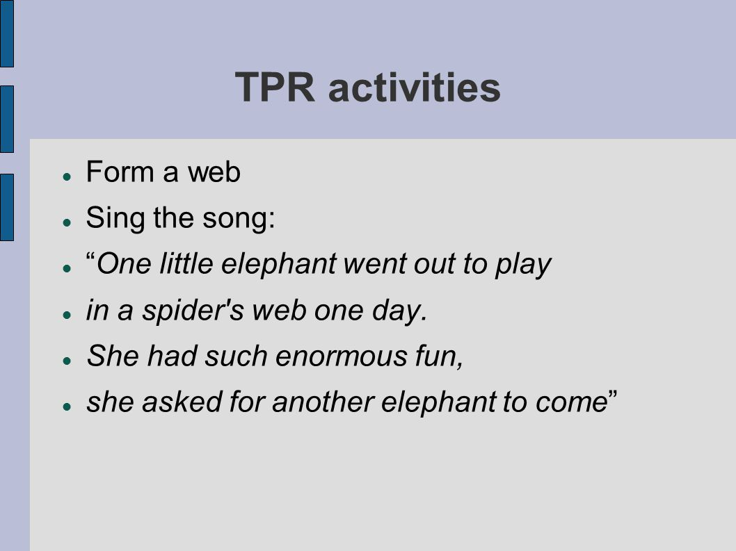 """TPR activities Form a web Sing the song: """"One little elephant went out to play in a spider's web one day. She had such enormous fun, she asked for ano"""