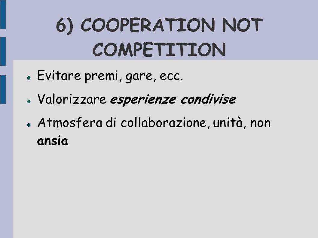 6) COOPERATION NOT COMPETITION Evitare premi, gare, ecc.
