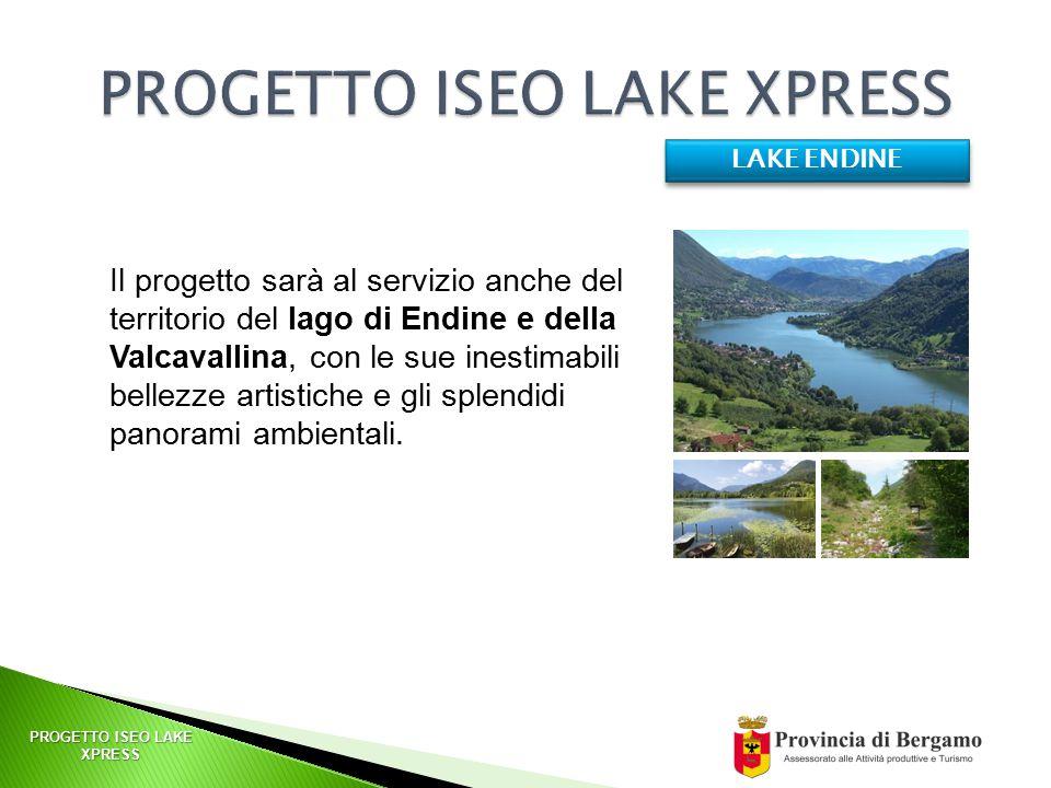 PROGETTO ISEO LAKE XPRESS LAKE ENDINE Il progetto sarà al servizio anche del territorio del lago di Endine e della Valcavallina, con le sue inestimabili bellezze artistiche e gli splendidi panorami ambientali.