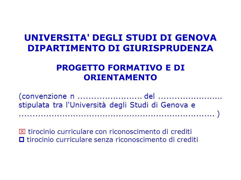 UNIVERSITA DEGLI STUDI DI GENOVA DIPARTIMENTO DI GIURISPRUDENZA PROGETTO FORMATIVO E DI ORIENTAMENTO (convenzione n........................