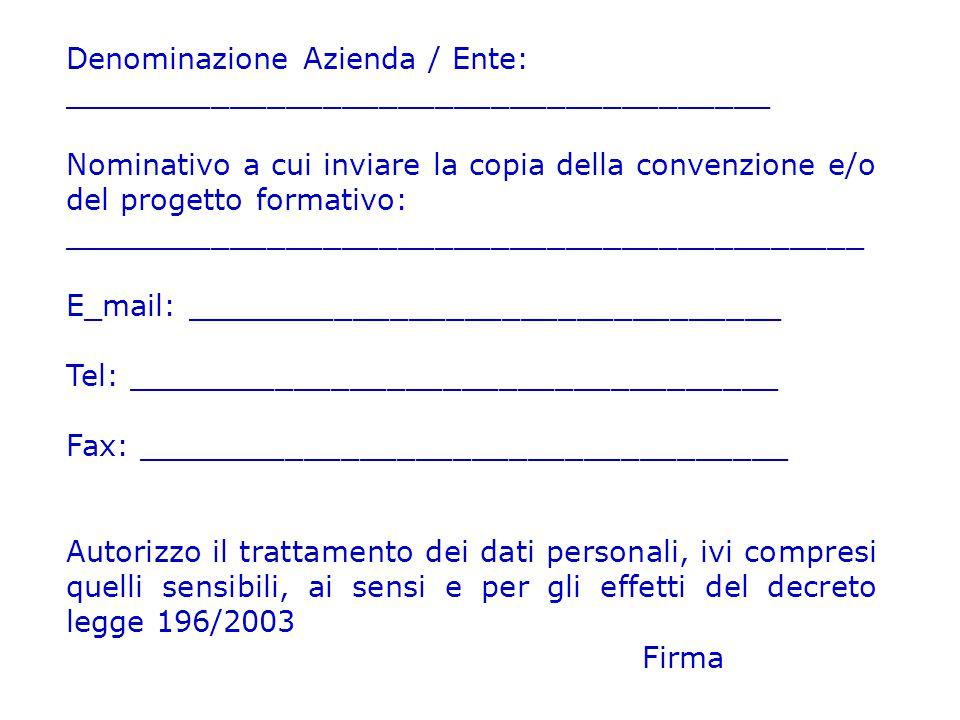Denominazione Azienda / Ente: ______________________________________ Nominativo a cui inviare la copia della convenzione e/o del progetto formativo: _
