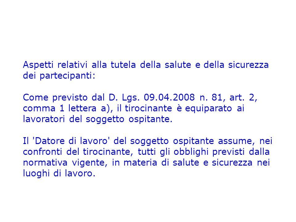 Aspetti relativi alla tutela della salute e della sicurezza dei partecipanti: Come previsto dal D. Lgs. 09.04.2008 n. 81, art. 2, comma 1 lettera a),