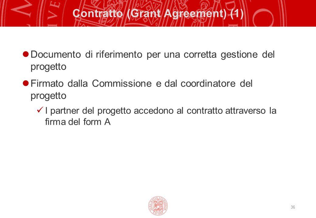 36 Contratto (Grant Agreement) (1) Documento di riferimento per una corretta gestione del progetto Firmato dalla Commissione e dal coordinatore del progetto I partner del progetto accedono al contratto attraverso la firma del form A
