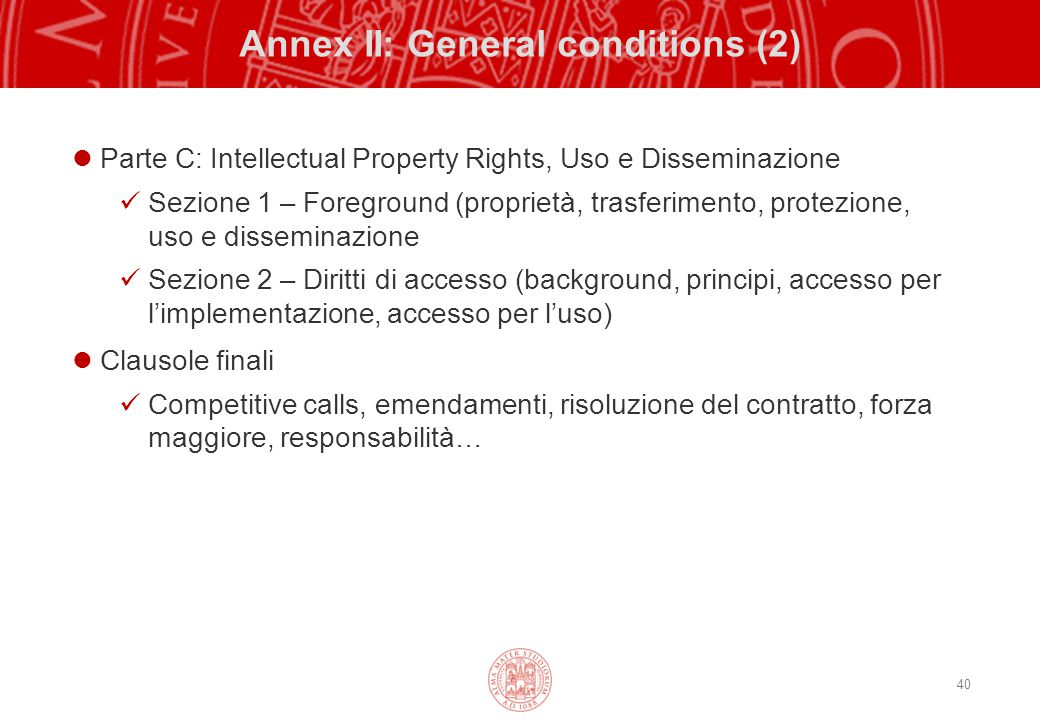 40 Annex II: General conditions (2) Parte C: Intellectual Property Rights, Uso e Disseminazione Sezione 1 – Foreground (proprietà, trasferimento, prot
