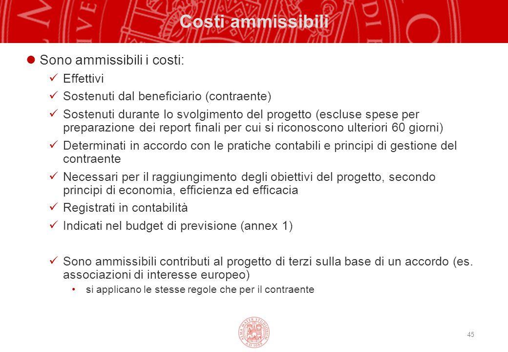 45 Costi ammissibili Sono ammissibili i costi: Effettivi Sostenuti dal beneficiario (contraente) Sostenuti durante lo svolgimento del progetto (esclus