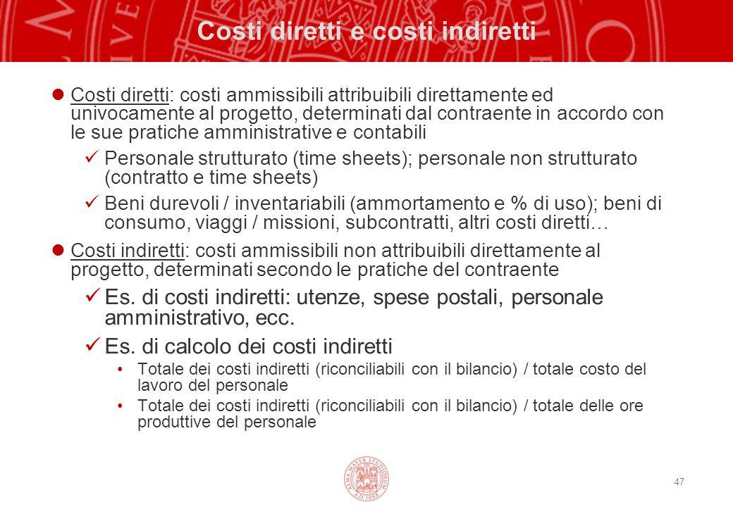 47 Costi diretti e costi indiretti Costi diretti: costi ammissibili attribuibili direttamente ed univocamente al progetto, determinati dal contraente
