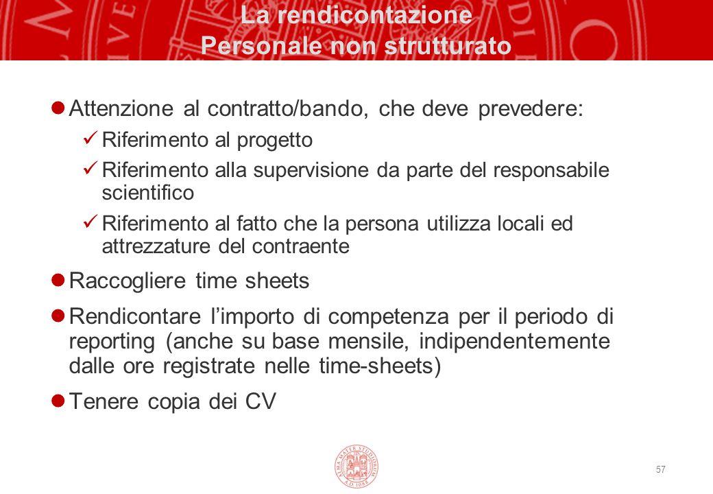 57 La rendicontazione Personale non strutturato Attenzione al contratto/bando, che deve prevedere: Riferimento al progetto Riferimento alla supervisio