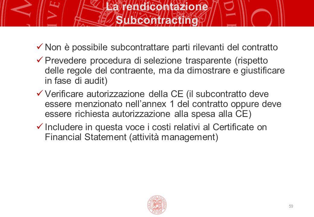 59 La rendicontazione Subcontracting Non è possibile subcontrattare parti rilevanti del contratto Prevedere procedura di selezione trasparente (rispet