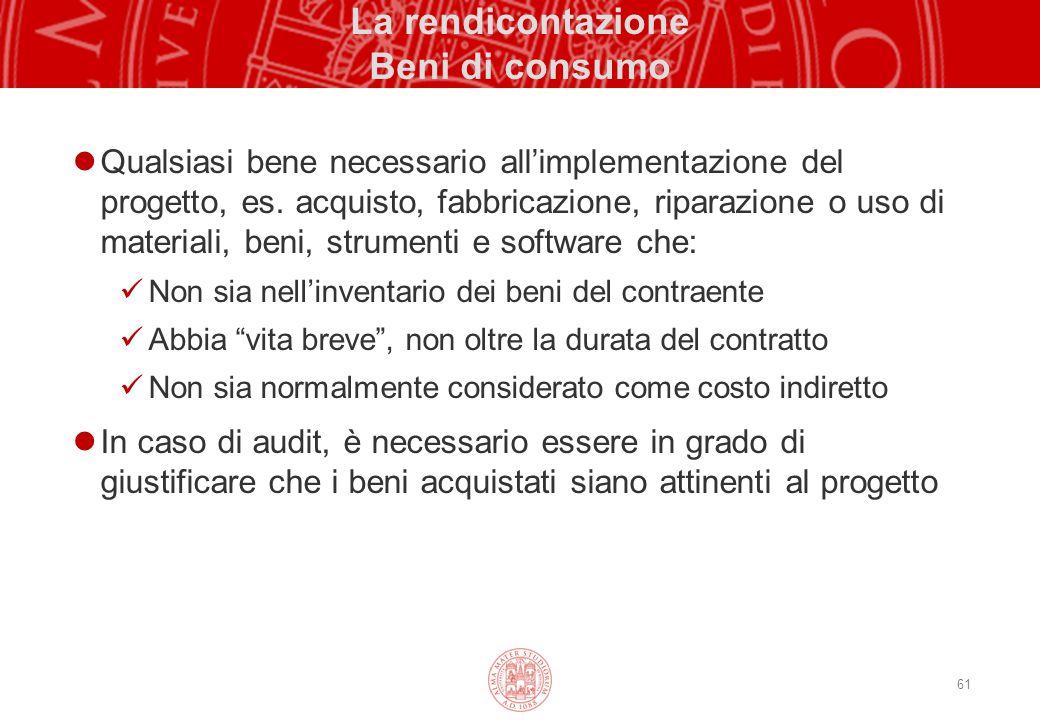 61 La rendicontazione Beni di consumo Qualsiasi bene necessario all'implementazione del progetto, es. acquisto, fabbricazione, riparazione o uso di ma