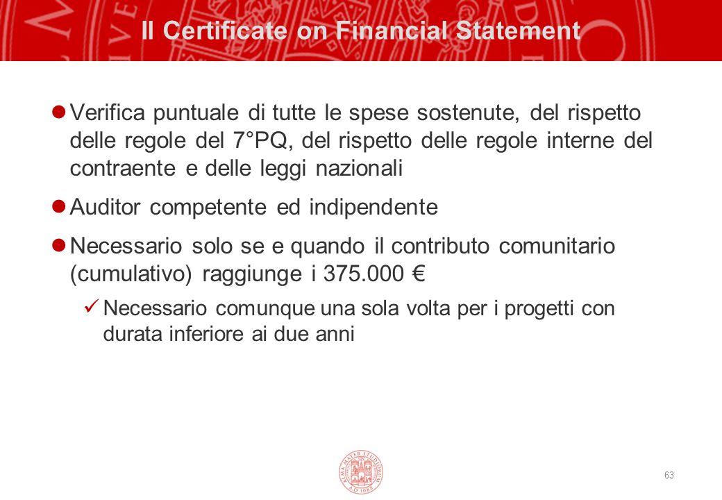 63 Il Certificate on Financial Statement Verifica puntuale di tutte le spese sostenute, del rispetto delle regole del 7°PQ, del rispetto delle regole