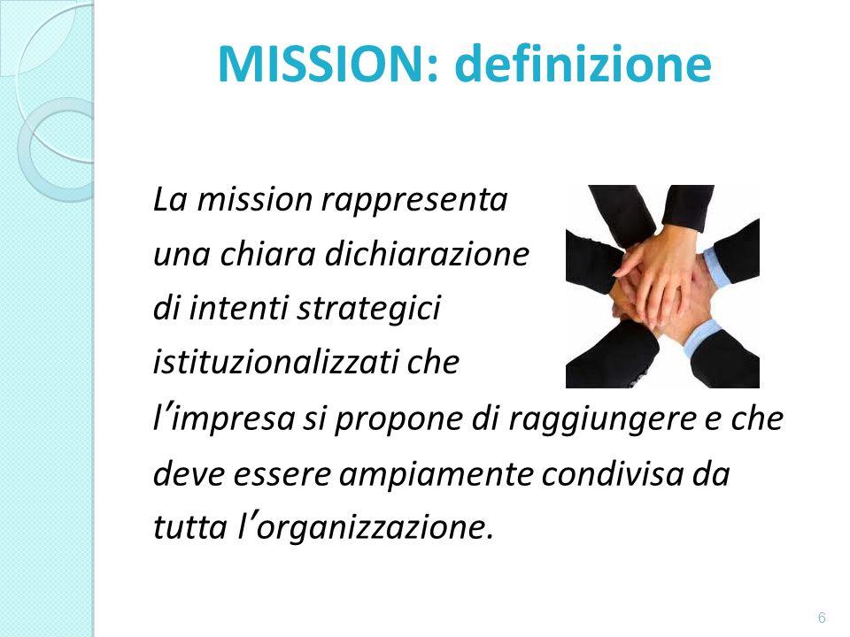 6 La mission rappresenta una chiara dichiarazione di intenti strategici istituzionalizzati che l'impresa si propone di raggiungere e che deve essere ampiamente condivisa da tutta l'organizzazione.