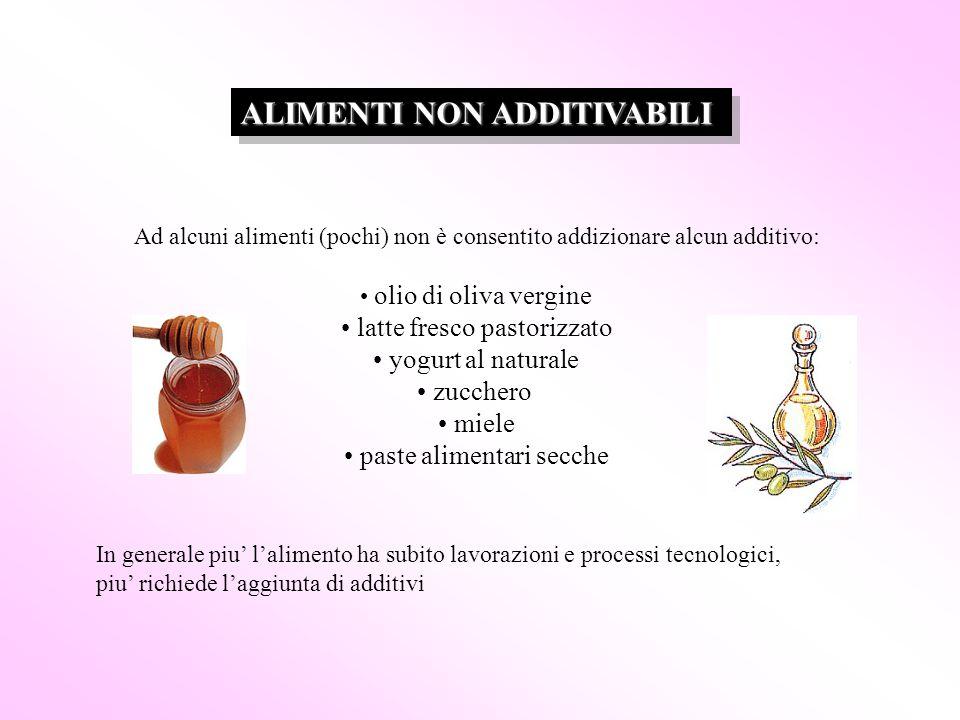 Ad alcuni alimenti (pochi) non è consentito addizionare alcun additivo: olio di oliva vergine latte fresco pastorizzato yogurt al naturale zucchero mi