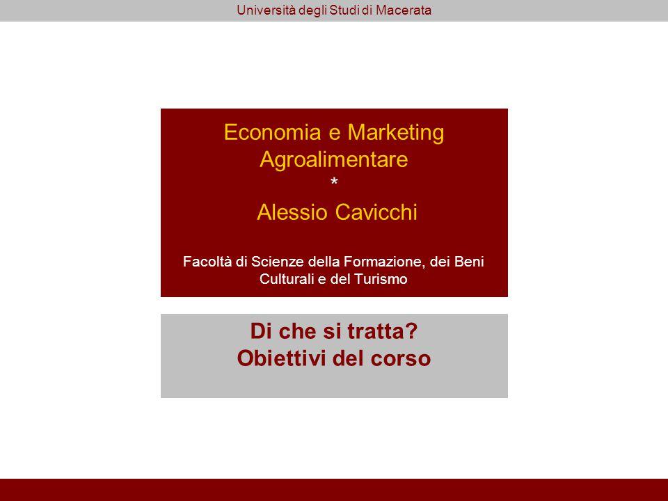Economia e Marketing Agroalimentare * Alessio Cavicchi Facoltà di Scienze della Formazione, dei Beni Culturali e del Turismo Di che si tratta.