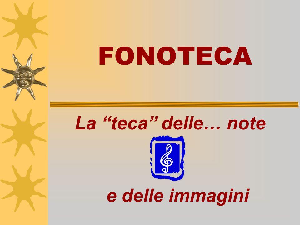 FONOTECA La teca delle… note e delle immagini
