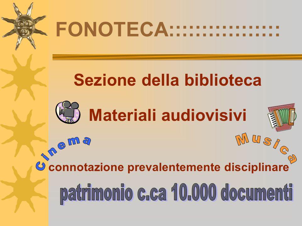 FONOTECA::::::::::::::::: Sezione della biblioteca Materiali audiovisivi connotazione prevalentemente disciplinare