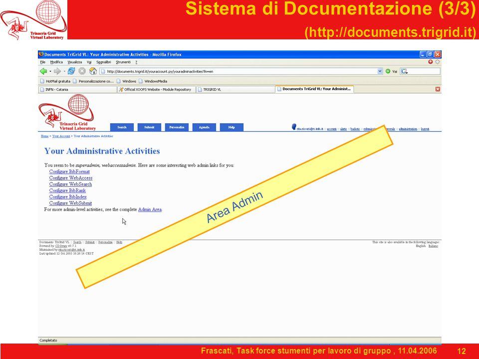 Frascati, Task force stumenti per lavoro di gruppo, 11.04.2006 12 Sistema di Documentazione (3/3) (http://documents.trigrid.it) Area Admin