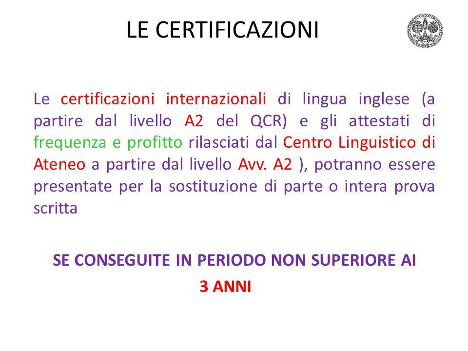 LE CERTIFICAZIONI Le certificazioni internazionali di lingua inglese (a partire dal livello A2 del QCR) e gli attestati di frequenza e profitto rilasciati dal Centro Linguistico di Ateneo a partire dal livello Avv.